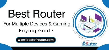 Best Router For Multiple Devices And Gaming