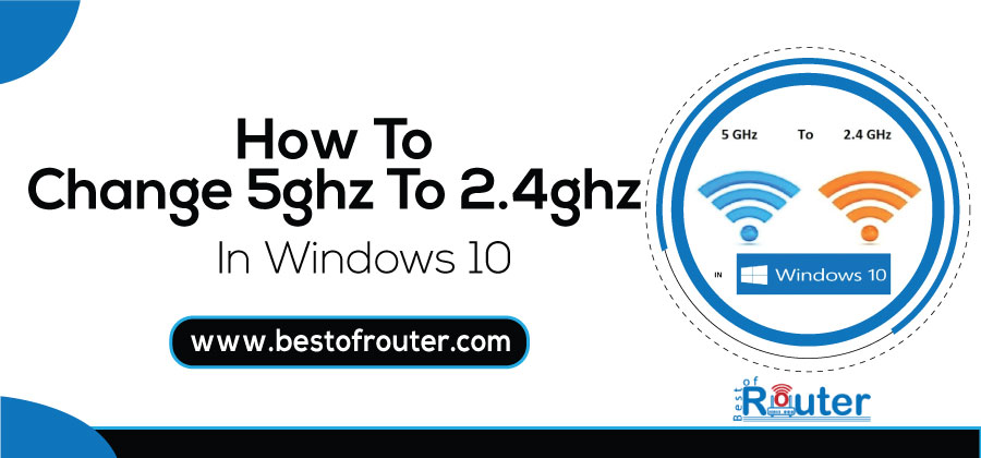 How To Change 5ghz To 2.4ghz In Windows 10